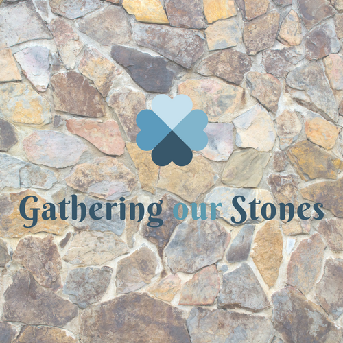 Gathering our Stones